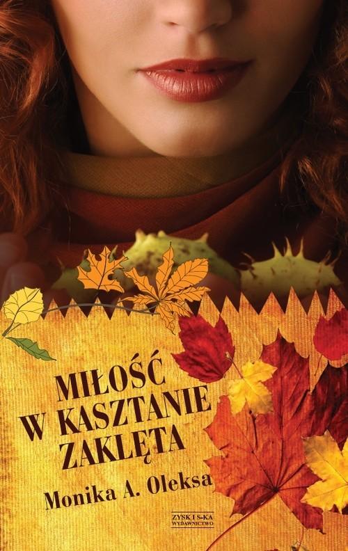 okładka Miłość w kasztanie zaklęta, Książka   Monika A. Oleksa