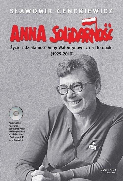 okładka Anna Solidarność z płytą CD. Życie i działalność Anny Walentynowicz na tle epoki (1929-2010), Książka | Cenckiewicz Sławomir
