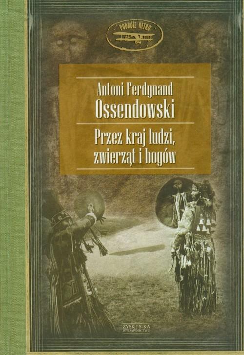 okładka Przez kraj ludzi zwierząt i bogówksiążka      Antoni Ferdynand Ossendowski
