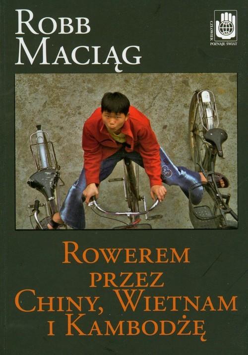 okładka Rowerem przez Chiny Wietnam i Kambodżę, Książka | Maciąg Robb