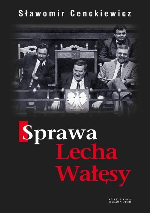 okładka Sprawa Lecha Wałęsy, Książka | Cenckiewicz Sławomir