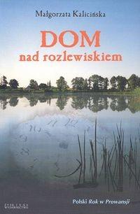 okładka Dom nad rozlewiskiem, Książka | Małgorzata Kalicińska
