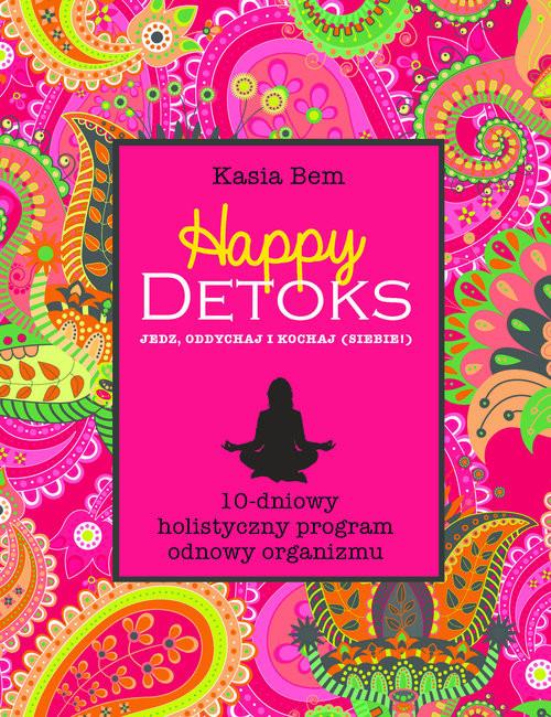 okładka Happy detoks. Jedz oddychaj i kochaj (siebie!), Książka | Kasia Bem