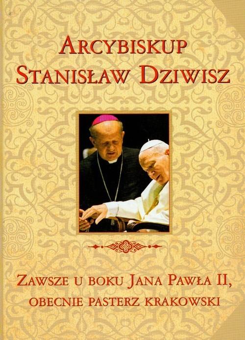okładka Zawsze u boku Jana Pawła II, obecnie pasterz krakowski. Arcybiskup Stanisław Dziwisz.książka     