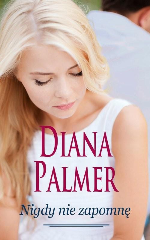 okładka Nigdy nie zapomnę, Książka | Diana Palmer