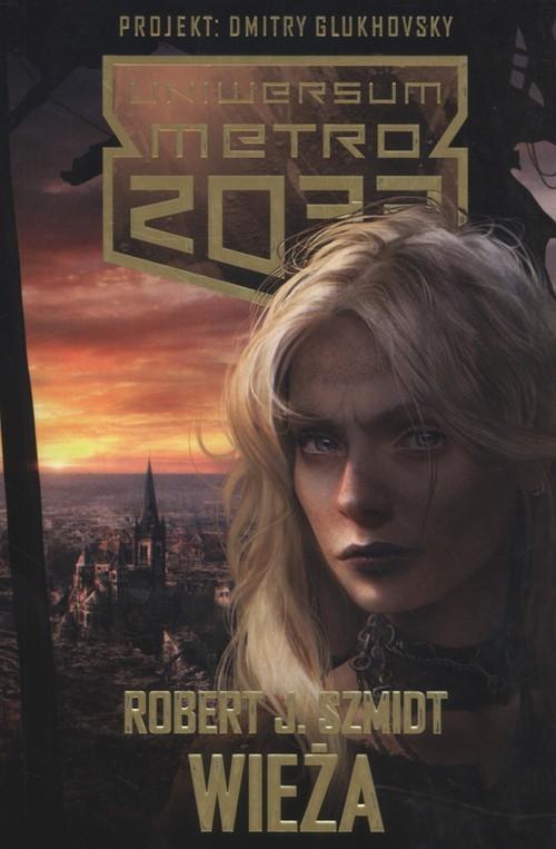 okładka Metro 2033. Wieżaksiążka      Robert J. Szmidt