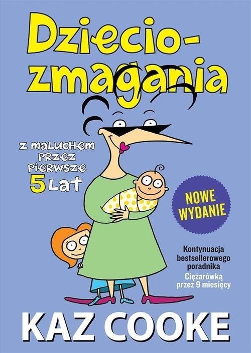 okładka Dzieciozmagania. Z maluchem przez pierwsze 5 lat, Książka | Cooke Kaz