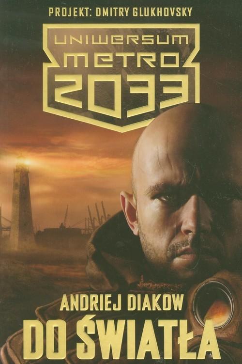 okładka Uniwersum Metro 2033. Do światła, Książka | Diakow Andriej