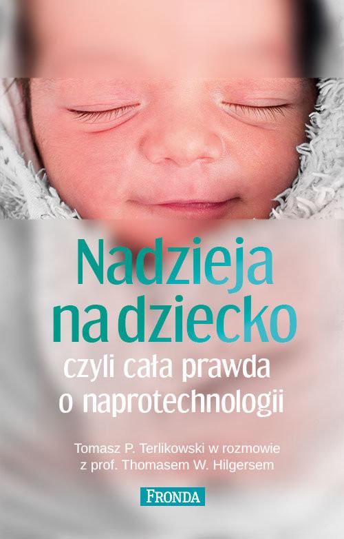 okładka Nadzieja na dziecko czyli cała prawda o naprotechnologii, Książka | Tomasz P. Terlikowski, Thomas Hilgers