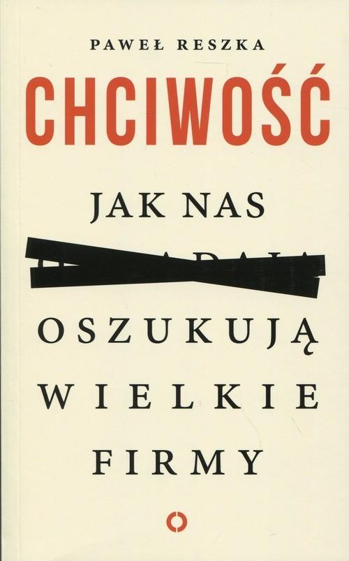 okładka Chciwość. Jak nas oszukują wielkie firmy, Książka | Paweł Reszka