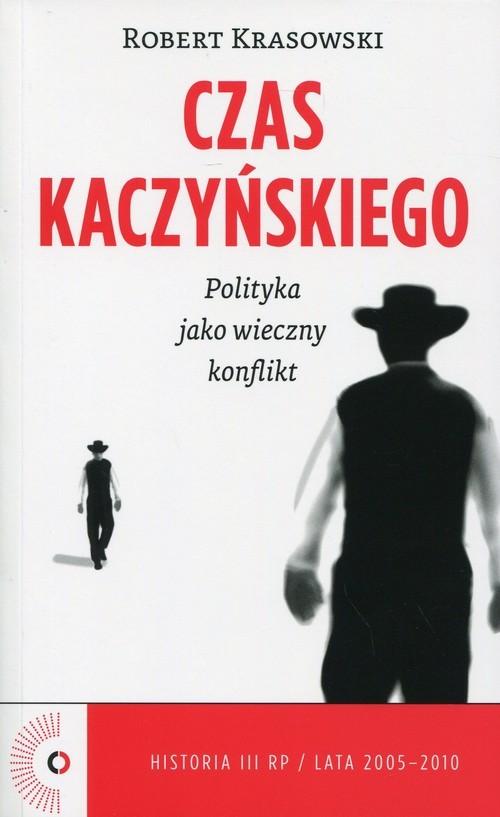 okładka Czas Kaczyńskiego. Polityka jako wieczny konflikt, Książka | Krasowski Robert