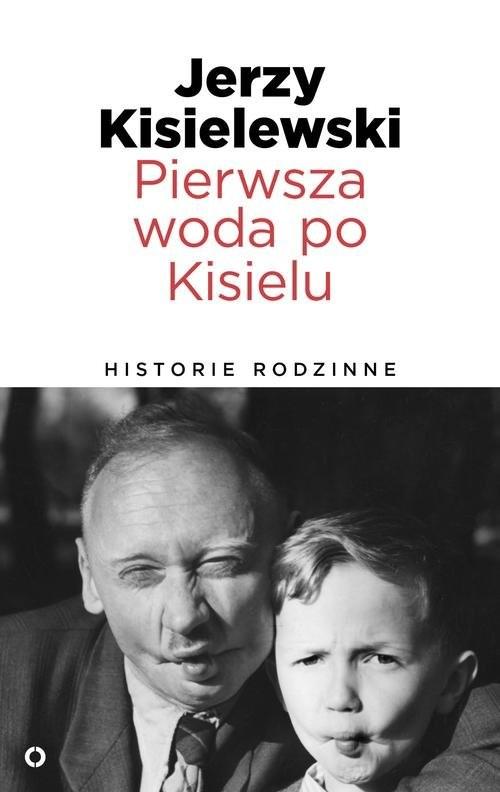 okładka Pierwsza woda po Kisielu. Historie rodzinne, Książka   Kisielewski Jerzy