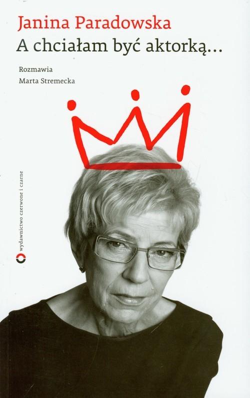 okładka A chciałam być aktorką, Książka   Janina Paradowska, Marta Stremecka