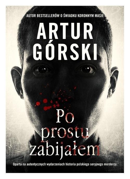 okładka Po prostu zabijałemksiążka |  | Artur Górski