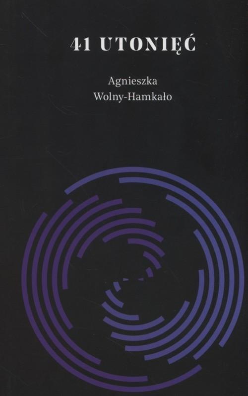 okładka 41 utonięć, Książka | Agnieszka Wolny-Hamkało
