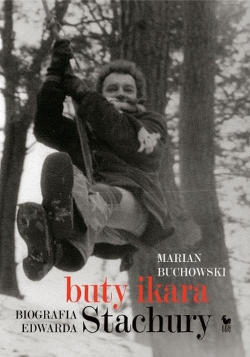 okładka Buty Ikara. Biografia Edwarda Stachury, Książka | Buchowski Marian