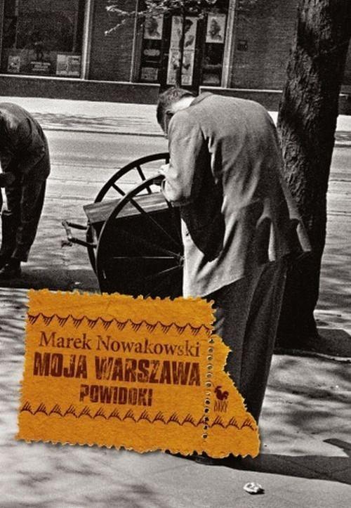 okładka Moja Warszawa Powidokiksiążka      Marek Nowakowski