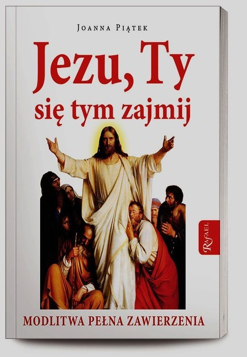 okładka Jezu ty się tym zajmij. Modlitwa pełnego zawierzenia, Książka | Piątek Joanna