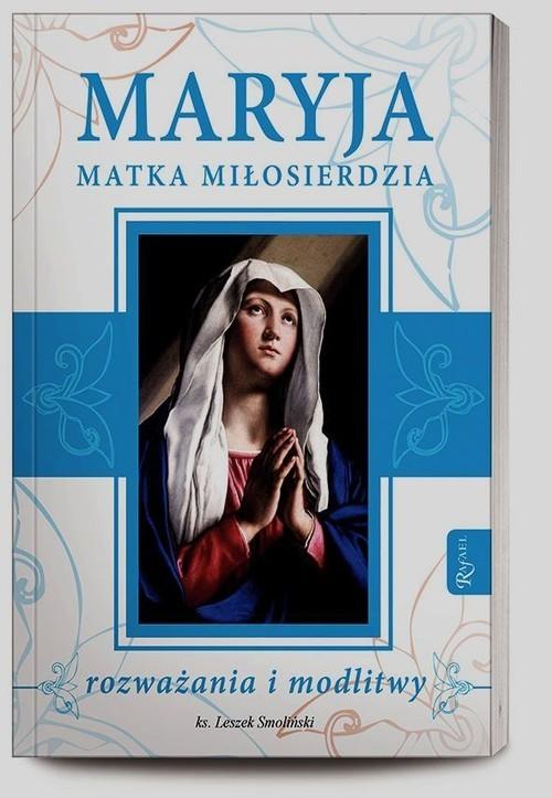 okładka Maryja Matka Miłosierdzia. rozważania i modlitwy, Książka | Smoliński Leszek