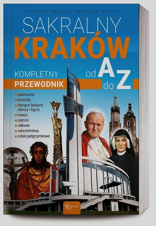 okładka Sakralny Kraków. Kompletny przewodnik od A do Z, Książka | Henryk Bejda, Małgorzata Pabis, Mieczys Pabis