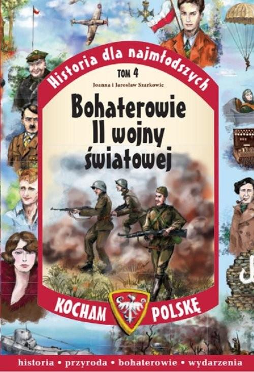 okładka Bohaterowie II Wojny Światowej, Książka   Joanna Szarek, Jarosław Szarek