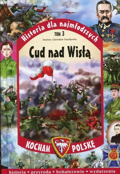 okładka Historia dla najmłodszych. Tom 3. Cud nad Wisłą, Książka   Joanna i Jarosław Szarkowie