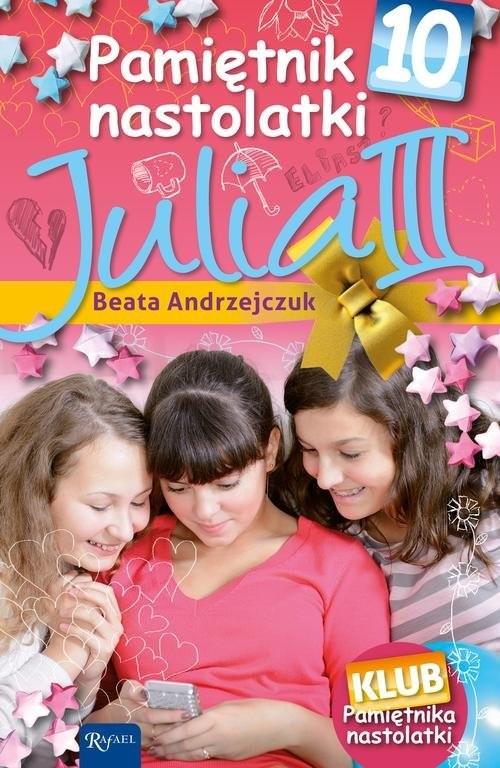 okładka Pamiętnik Nastolatki 10. Julia III, Książka | Beata Andrzejczuk