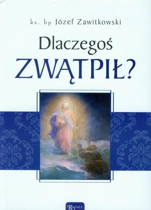 okładka Dlaczegoś zwątpił?, Książka   Zawitkowski Józef