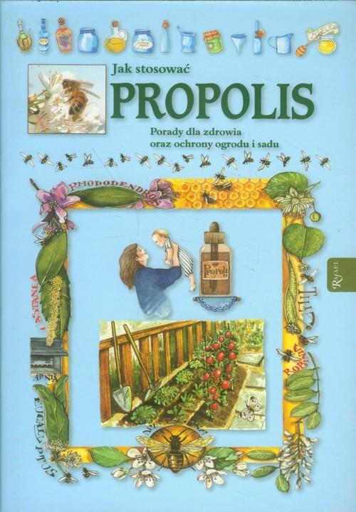 okładka Jak stosować propolis. Porady dla zdrowia oraz ochrony ogrodu i sadu, Książka | Praca Zbiorowa