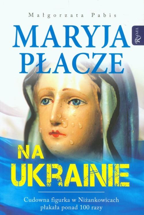 okładka Maryja płacze na Ukrainie, Książka | Małgorzata Pabis