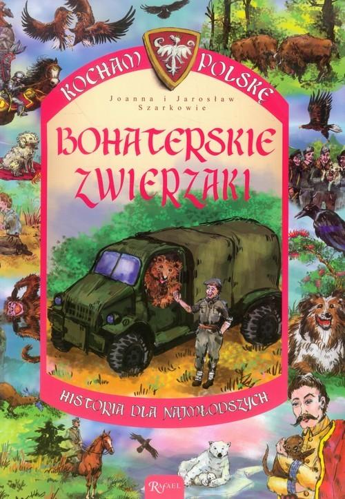 okładka Bohaterskie zwierzaki. Historia dla najmłodszych, Książka   Joanna i Jarosław Szarkowie