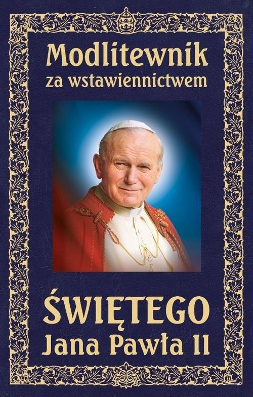 okładka Modlitewnik za wstawiennictwem Świętego Jana Pawła II. Oprawa twarda skóropodobna, wersja ekskluzywna, Książka |
