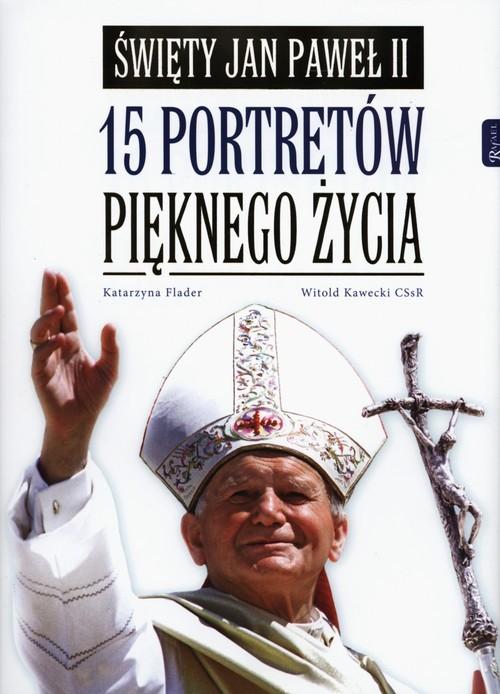 okładka Święty Jan Paweł II 15 portretów pięknego życia, Książka   Katarzyna Flader, Witold Kawecki