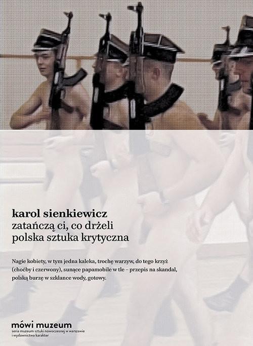 okładka Zatańczą ci, co drżeli. Sztuka krytyczna w Polsceksiążka |  | Sienkiewicz Karol