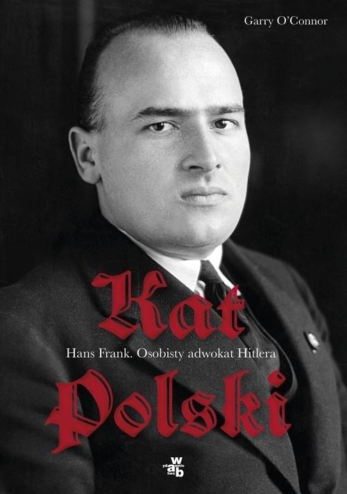 okładka Kat Polski Hans Frank Osobisty adwokat Hitlera, Książka | OConnor Garry