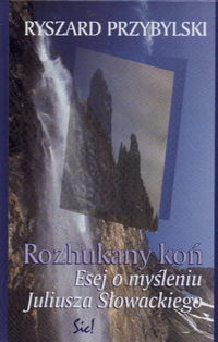 okładka Rozhukany koń Esej o myśleniu J.Słowackiego, Książka | Przybylski Ryszard