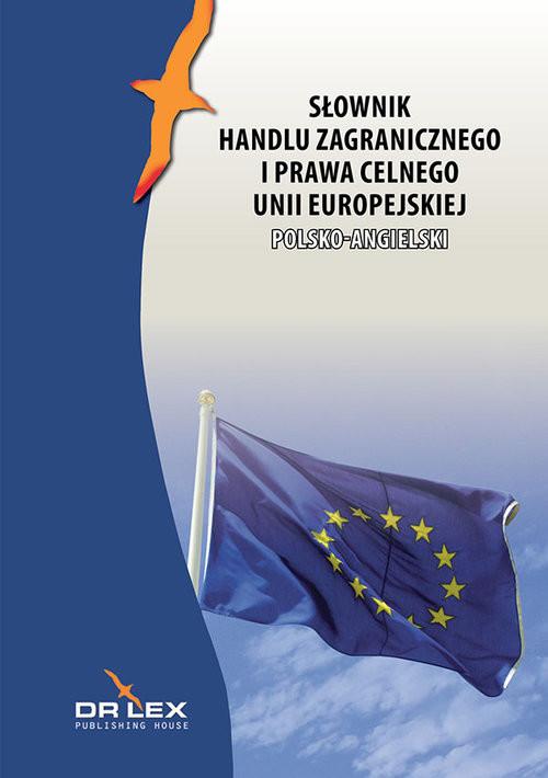 okładka Polsko-angielski słownik handlu zagranicznego i prawa celnego Unii Europejskiej, Książka   Piotr Kapusta