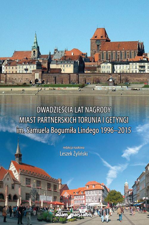 okładka Dwadzieścia lat nagrody miast partnerskich Torunia i Getyngi im. Samuela Bogumiła Lindego 1996-2015, Książka |