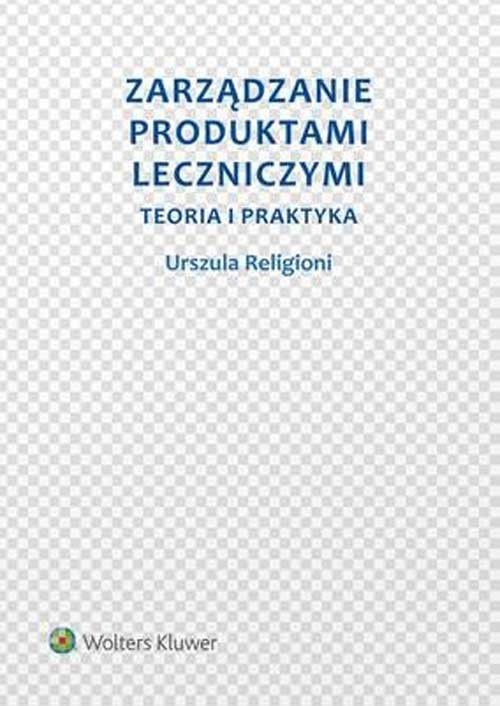 okładka Zarządzanie produktami leczniczymi Teoria i praktyka, Książka   Religioni Urszula