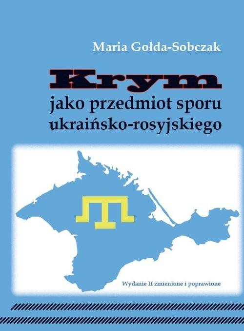 okładka Krym jako przedmiot sporu ukraińsko-rosyjskiego, Książka | Maria  Gołda-Sobczak