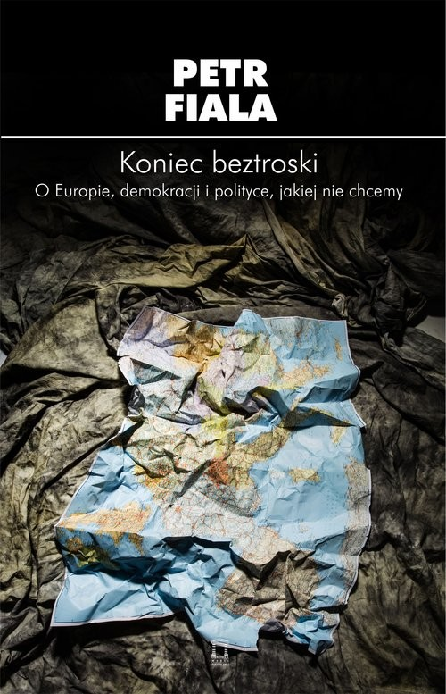 okładka Koniec beztroski O Europie, demokracji i polityce, jakiej nie chcemy, Książka | Fiala Petr
