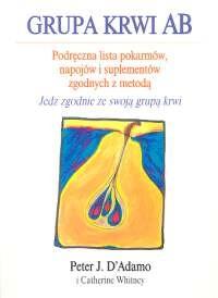 okładka Grupa krwi AB Podręczna lista pokarmów, napojów i suplementów zgodnych z metodą, Książka   Peter J. D'Adamo, Catherine Whitney