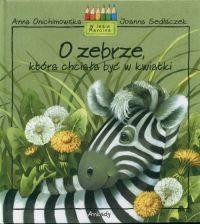 okładka O zebrze która chciała być w kwiatkiksiążka      Anna Onichimowska