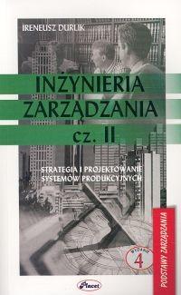 okładka Inżynieria zarządzania Część 2 Strategia i projektowanie systemów produkcyjnych, Książka   Ireneusz Durlik