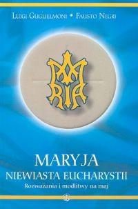 okładka Maryja Niewiasta Eucharystii Rozważania i modlitwy na maj, Książka   Luigi Guglielmoni, Fausto Negri