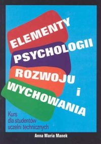 okładka Elementy psychologii rozwoju i wychowania Kurs dla studentów uczelni technicznych, Książka | Anna Maria Manek