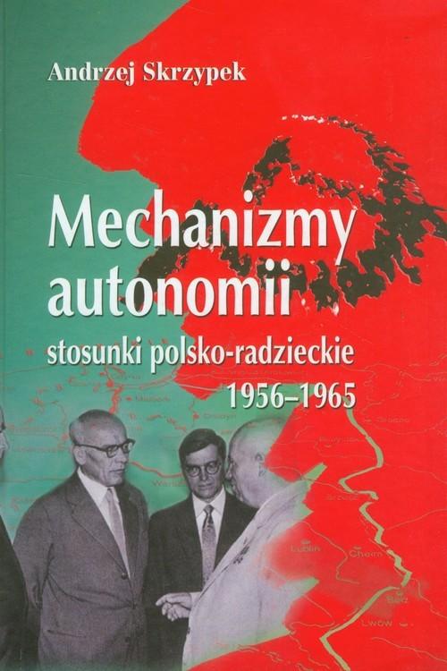 okładka Mechanizmy autonomii stosunki polsko-radzieckie 1956-1965, Książka | Skrzypek Andrzej