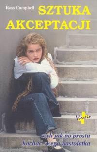 okładka Sztuka akceptacji czyli jak po prostu kochać swego nastolatka, Książka | Ross Campbell