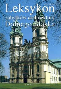 okładka Leksykon zabytków architektury Dolnego Śląska, Książka | Pilch Józef