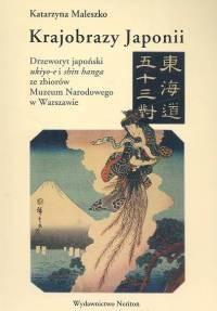 okładka Krajobrazy Japonii Drzeworyt japoński ukiyo-e i shin hanga ze zbiorów Muzeum Narodowego w Warszawie, Książka | Maleszko Katarzyna